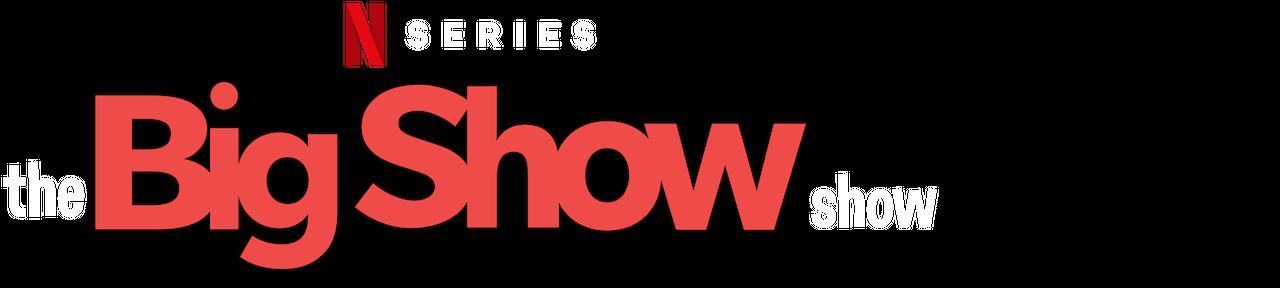 The Big Show Show Netflix Official Site